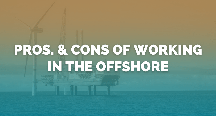 Pros & Cons of working in the Offshore industry